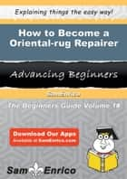 How to Become a Oriental-rug Repairer ebook by Alba Billings