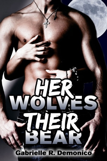 Her Wolves, Their Bear ebook by Gabrielle Demonico