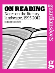 On Reading - Notes on the literary landscape, 1995-2012 ebook by Robert McCrum