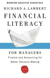 Financial Literacy for Managers - Finance and Accounting for Better Decision-Making ebook by Richard A. Lambert