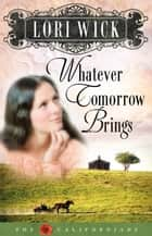 Whatever Tomorrow Brings ebook by Lori Wick