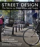 Street Design - The Secret to Great Cities and Towns ebook by Victor Dover, John Massengale, HRH The Prince of Wales,...