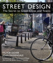 Street Design - The Secret to Great Cities and Towns ebook by Victor Dover,John Massengale,HRH The Prince of Wales,James Howard Kunstler