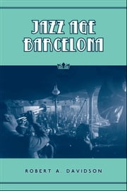 Jazz Age Barcelona ebook by Robert A. Davidson