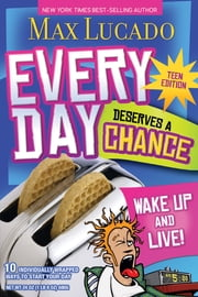 Make Every Day Count - Teen Edition - Wake Up and Live! ebook by Max Lucado