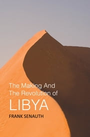 The Making And The Revolution of Libya ebook by Frank Senauth