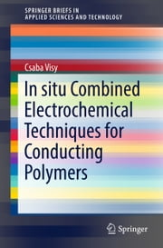 In situ Combined Electrochemical Techniques for Conducting Polymers ebook by Csaba Visy