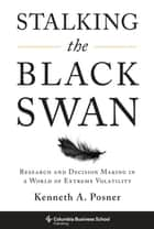 Stalking the Black Swan ebook by Kenneth A. Posner