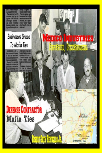 Medico Industries Pittston, Pennsylvania Defense Contractor Mafia Ties ebook by Robert Grey Reynolds Jr