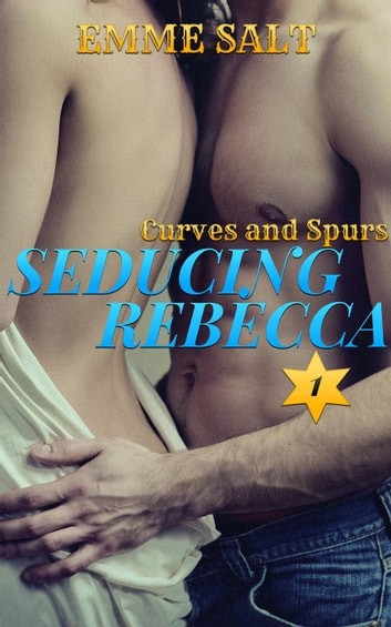 Curves and Spurs: Seducing Rebecca - Curves and Spurs, #1 ebook by Emme Salt