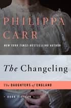 The Changeling ebook by Philippa Carr