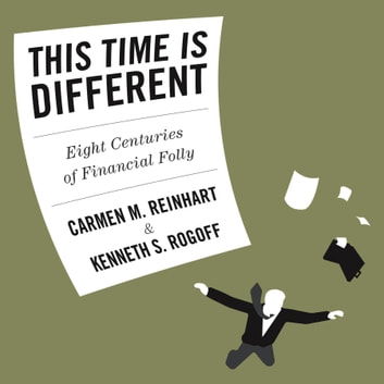 This Time is Different - Eight Centuries of Financial Folly audiobook by Carmen Reinhart,Kenneth S. Rogoff