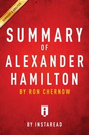 Summary of Alexander Hamilton - by Ron Chernow | Includes Analysis ebook by Instaread Summaries