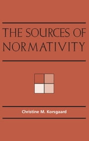 The Sources of Normativity ebook by Korsgaard, Christine M.