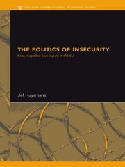 The Politics of Insecurity - Fear, Migration and Asylum in the EU ebook by Jef Huysmans