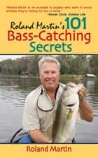 Roland Martin's 101 Bass-Catching Secrets ebook by Roland Martin