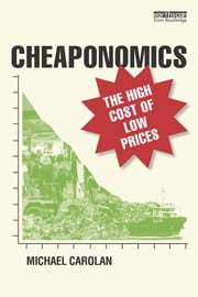 Cheaponomics - The High Cost of Low Prices ebook by Michael Carolan