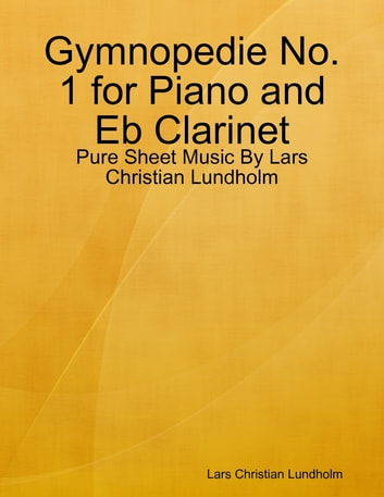 Gymnopedie No. 1 for Piano and Eb Clarinet - Pure Sheet Music By Lars Christian Lundholm ebook by Lars Christian Lundholm