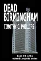 Dead Birmingham (The Roland Longville Mystery Series #3) ebook by Timothy C. Phillips