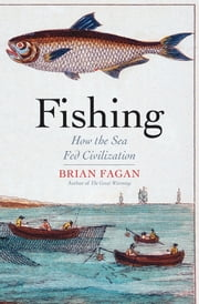 Fishing - How the Sea Fed Civilization ebook by Brian Fagan