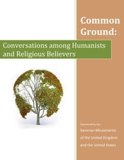 Common Ground - Conversations Among Humanists and Religious Believers ebook by Xaverian Missionaries