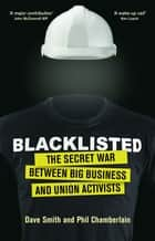 Blacklisted - The Secret War between Big Business and Union Activists ebook by Phil Chamberlain, Dave Smith