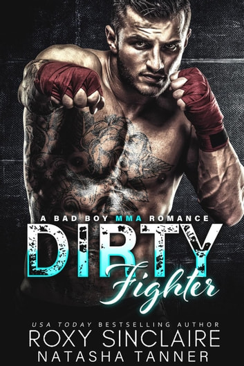 Dirty Fighter: A Bad Boy MMA Romance - City Bad Boys, #5 ebook by Roxy Sinclaire,Natasha Tanner