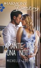 Amante per una notte ebook by Michelle Celmer