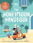 The Honeymoon Handbook ebook by Lonely Planet