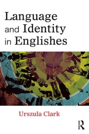 Language and Identity in Englishes ebook by Urszula Clark