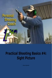 Practical Shooting Basics #4: Sight Picture ebook by Brian Wardell
