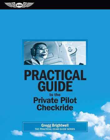 Practical Guide to the Private Pilot Checkride (PDF eBook) ebook by Gregg Brightwell
