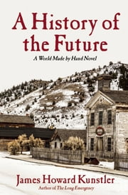 A History of the Future - A World Made By Hand Novel ebook by James Howard Kunstler