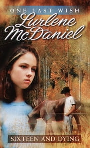 Sixteen and Dying ebook by Lurlene McDaniel
