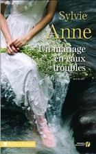 Un mariage en eaux troubles ebook by Sylvie ANNE