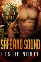 Safe and Sound - The Safe House Series, #3 ebook by Leslie North