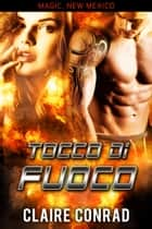 Tocco di Fuoco - Una storia magica in New Mexico eBook by Claire Conrad