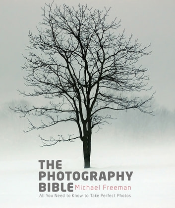 The Photography Bible - Exposure > Light & Lighting > Composition > Digital Editing ebook by Jeff Wignall,Michael Freeman