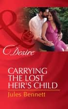 Carrying the Lost Heir's Child (Mills & Boon Desire) (The Barrington Trilogy, Book 3) ebook by Jules Bennett