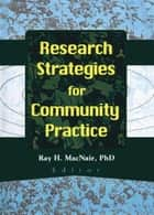 Research Strategies for Community Practice ebook by Ray H Macnair