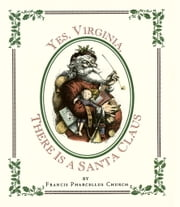 Yes Virginia, There Is a Santa ebook by Francis Pharcellus Church