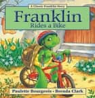 Franklin Rides a Bike - Read-Aloud Edition ebook by Paulette Bourgeois, Brenda Clark