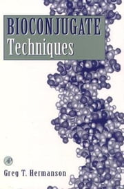 Bioconjugate Techniques ebook by Hermanson, Greg T.