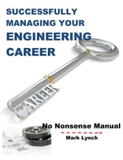 Successfully Managing Your Engineering Career - No Nonsence Manuals, #5 ebook by Mark Lynch