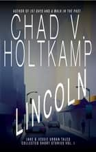 Lincoln - A Short Story Collection ebook by Chad V. Holtkamp