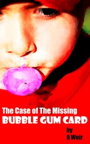 The Case of the Missing Bubble Gum Card ebook by R Weir