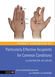 Pocket Handbook of Particularly Effective Acupoints for Common Conditions Illustrated in Color ebook by Guo Changqing Guoyan,Zhaiwei Liu Naigang