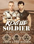 Rogue Soldier - Shadow Unit Book 2 ebook by Jamie Lynn Miller