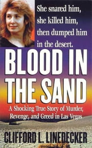 Blood in the Sand - A Shocking True Story of Murder, Revenge, and Greed in Las Vegas ebook by Clifford L. Linedecker
