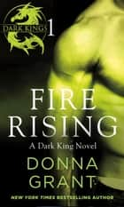 Fire Rising: Part 1 - A Dark King Novel in Four Parts ebook by Donna Grant